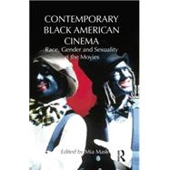 Contemporary Black American Cinema: Race, Gender and Sexuality at the Movies by Mask; Mia, 9781138795099
