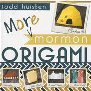 More Mormon Origami by Huisken, Todd, 9781462115099