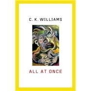 All at Once Prose Poems by Williams, C. K., 9780374535100