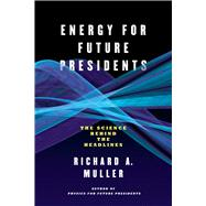 Energy for Future Presidents: The Science Behind the Headlines by MULLER,RICHARD A., 9780393345100