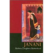 Janani - Mothers, Daughters, Motherhood by Rinki Bhattacharya, 9780761935100