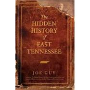 The Hidden History of East Tennessee by Guy, Joe, 9781596295100