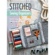 Stitched Sewing Organizers Pretty Cases, Boxes, Pouches, Pincushions & More by Hoey, Aneela, 9781617455100