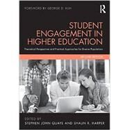 Student Engagement in Higher Education: Theoretical Perspectives and Practical Approaches for Diverse Populations by Quaye; Stephen John, 9780415895101