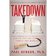 Takedown: From Communists to Progressives, How the Left Has Sabotaged Family and Marriage by Kengor, Paul, 9781942475101