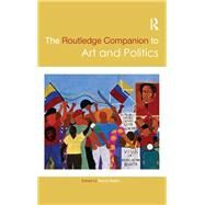 The Routledge Companion to Art and Politics by Martin; Randy, 9780415645102