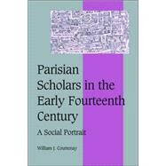 Parisian Scholars in the Early Fourteenth Century: A Social Portrait by William J. Courtenay, 9780521025102