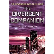 The Divergent Companion The Unauthorized Guide to the Series by Gresh, Lois H., 9781250045102