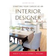 Starting Your Career As an Interior Designer by Hale, Robert K.; Williams, Thomas L.; Hooker, Murphy (CON), 9781621535102