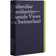 Unfamiliar Familiarities by Xiao, Zhang; Roberts, Simon; Leitolf, Eva; Lavalette, Shane; Echeverria, Alinka, 9783037785102