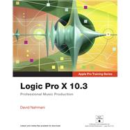 Logic Pro X 10.3 - Apple Pro Training Series Professional Music Production by Nahmani, David, 9780134785103