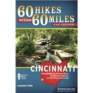 60 Hikes Within 60 Miles: Cincinnati Including Clifton Gorge, Southeast Indiana, and Northern Kentucky by York, Tammy, 9780897325103