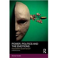 Power, Politics and the Emotions: Impossible Governance? by Hunter; Shona, 9780415555104