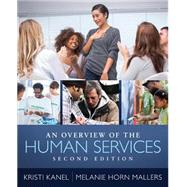 An Overview of the Human Services by Kanel, Kristi; Horn-Mallers, Melanie, 9781285465104
