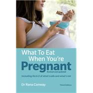 What to Eat When You're Pregnant, 3rd edition Revised and updated (including the A-Z of what's safe and what's not) by Conway, Rana, 9781292155104