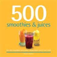 500 Smoothies and Juices : The Only Smoothie and Juices Compendium You'll Ever Need by Watson, Christine, 9781416205104