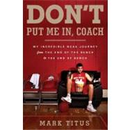Don't Put Me in, Coach : My Incredible NCAA Journey from the End of the Bench to the End of the Bench by Titus, Mark, 9780385535106