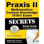 Praxis II Mathematics Content Knowledge 5161 Exam Secrets by Praxis II Exam Secrets Test Prep, 9781630945107