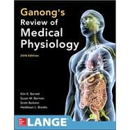 Ganong's Review of Medical Physiology, Twenty-Fifth Edition by Barrett, Kim E.; Barman, Susan M.; Boitano, Scott; Brooks, Heddwen, 9780071825108