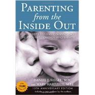 Parenting from the Inside Out 10th Anniversary edition How a Deeper Self-Understanding Can Help You Raise Children Who Thrive by Siegel, Daniel J.; Hartzell, Mary, 9780399165108
