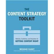 The Content Strategy Toolkit Methods, Guidelines, and Templates for Getting Content Right by Casey, Meghan, 9780134105109