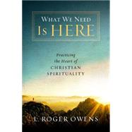 What We Need Is Here by Owens, L. Roger, 9780835815109