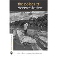 The Politics of Decentralization: Forests, Power and People by Colfer,Carol J. Pierce, 9781138995109