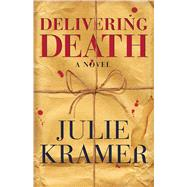 Delivering Death A Novel by Kramer, Julie, 9781501155109