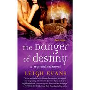 The Danger of Destiny A Mystwalker Novel by Evans, Leigh, 9781250035110
