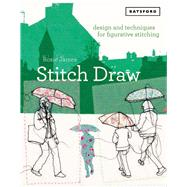 Stitch Draw Design and Techniques for Figurative Stitching by James, Rosie, 9781849945110