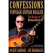 Confessions of a Vintage Guitar Dealer by Harris, Norman; Yorkin, David, 9781495035111
