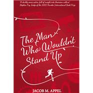 The Man Who Wouldn't Stand Up by Appel, Jacob M., 9781908885111