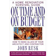 On Time and on Budget : A Home Renovation Survival Guide by RUSK, JOHN, 9780385475112