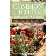 Common Lichens of Northeastern North America: A Field Guide by McMullin, Troy; Anderson, Frances, 9780893275112