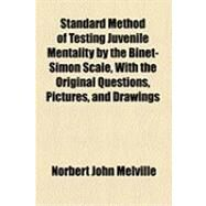Standard Method of Testing Juvenile Mentality by the Binet-simon Scale, With the Original Questions, Pictures, and Drawings by Melville, Norbert John, 9781154605112