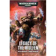 Legacy of the Wulfen by Annandale, David; MacNiven, Robbie, 9781784965112