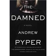 The Damned A Novel by Pyper, Andrew, 9781476755113