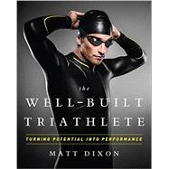 The Well-Built Triathlete by Dixon, Matt; Kessler Meredith, 9781937715113