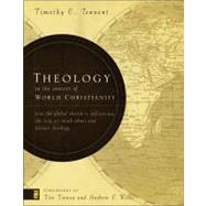 Theology in the Context of World Christianity : How the Global Church Is Influencing the Way We Think about and Discuss Theology by Timothy C. Tennent, 9780310275114