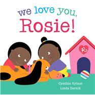 We Love You, Rosie! by Rylant, Cynthia; Davick, Linda, 9781442465114