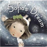 Sofia's Dream by Wilson, Land ; Cornelison, Sue, 9781939775115