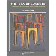 The Idea of Building: Thought and Action in the Design and Production of Buildings by Groak,Steven, 9781138135116