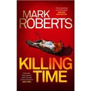 Killing Time by Roberts, Mark, 9781786695116