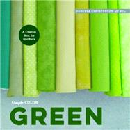 Green: A Crayon Box for Quilters by Christenson, Vanessa, 9781940655116