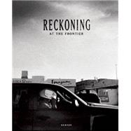 Reckoning at the Frontier by Hoagland, Eros; Defoore, Jasmine; Estey, Miles, 9783868285116