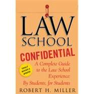 Law School Confidential A Complete Guide to the Law School Experience: By Students, for Students by Miller, Robert H., 9780312605117