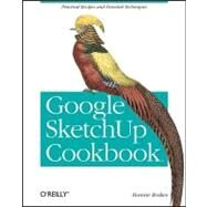 Google SketchUp Cookbook: Practical Recipes and Essential Techniques by Roskes, Bonnie, 9780596155117