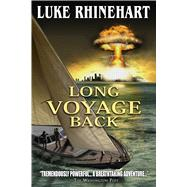 Long Voyage Back by Rhinehart, Luke, 9781618685117
