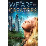 We Are the Creators by Sumpter, L. R., 9781940265117