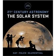21st Century Astronomy: The Solar System (Fifth Edition) (Vol. 1) by Kay, Laura; Palen, Stacy; Blumenthal, George, 9780393265118